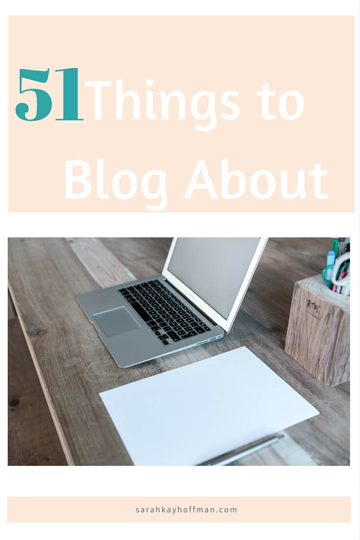 51 Things to Blog About Professional Blog + Personal Blog sarahkayhoffman.com