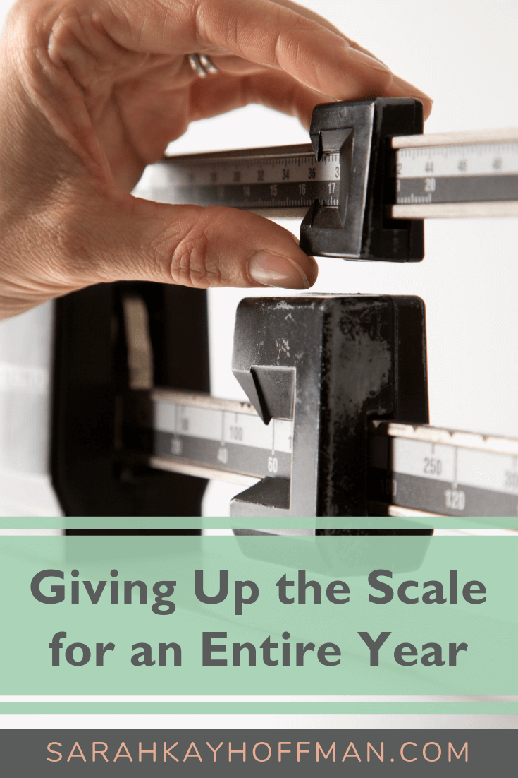 Giving Up the Scale for a Year www.sarahkayhoffman.com #weightloss #healthyliving #goals #inspiration