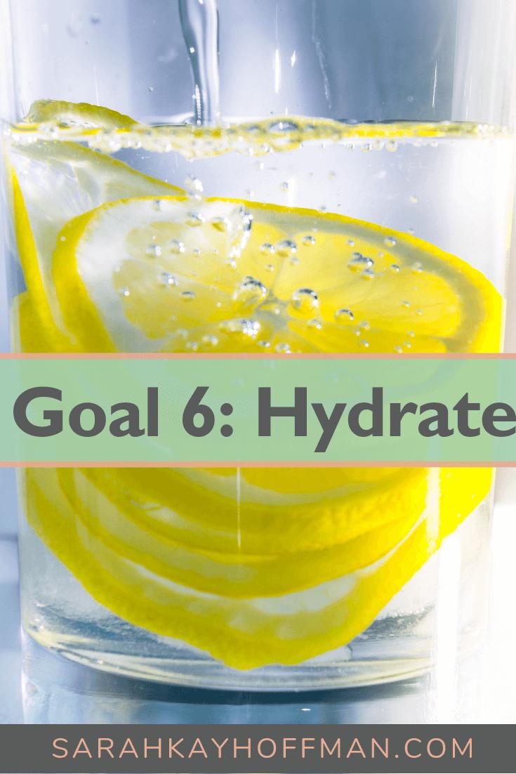 Goal 6 Hydrate www.sarahkayhoffman.com #hydration #water #healthyliving #newyear #goals