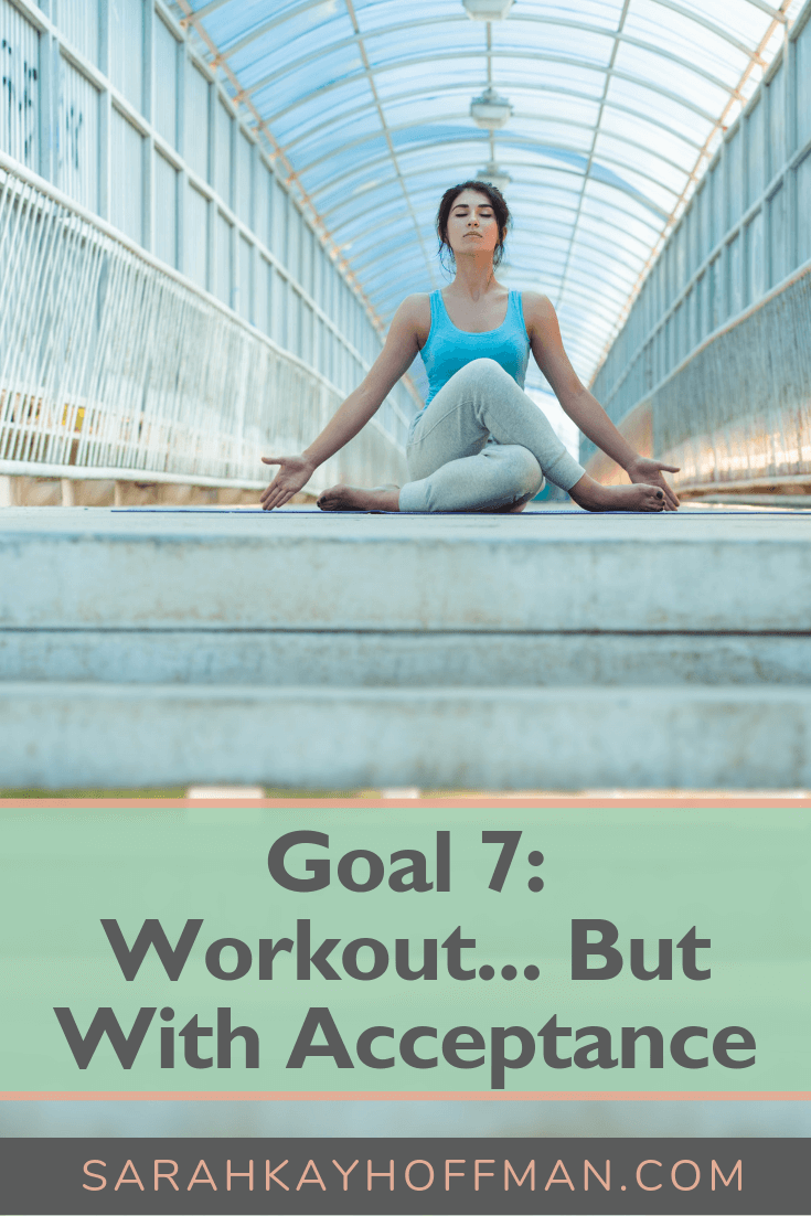 Goal 7 Workout with Acceptance www.sarahkayhoffman.com #newyears #workout #fitness #healthyliving