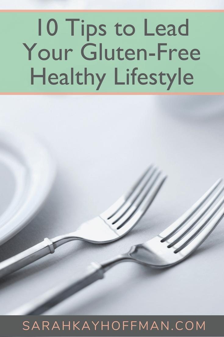 10 Tips to Lead Your Gluten Free Healthy Lifestyle www.sarahkayhoffman.com #glutenfree #healthyliving #healthylifestyle #celiac #guthealth