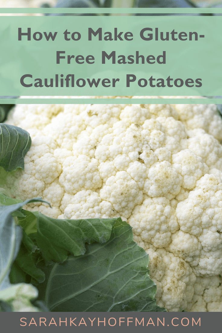 How to Make Gluten Free Mashed Cauliflower Potatoes www.sarahkayhoffman.com #glutenfree #fall #cauliflower #healthyliving