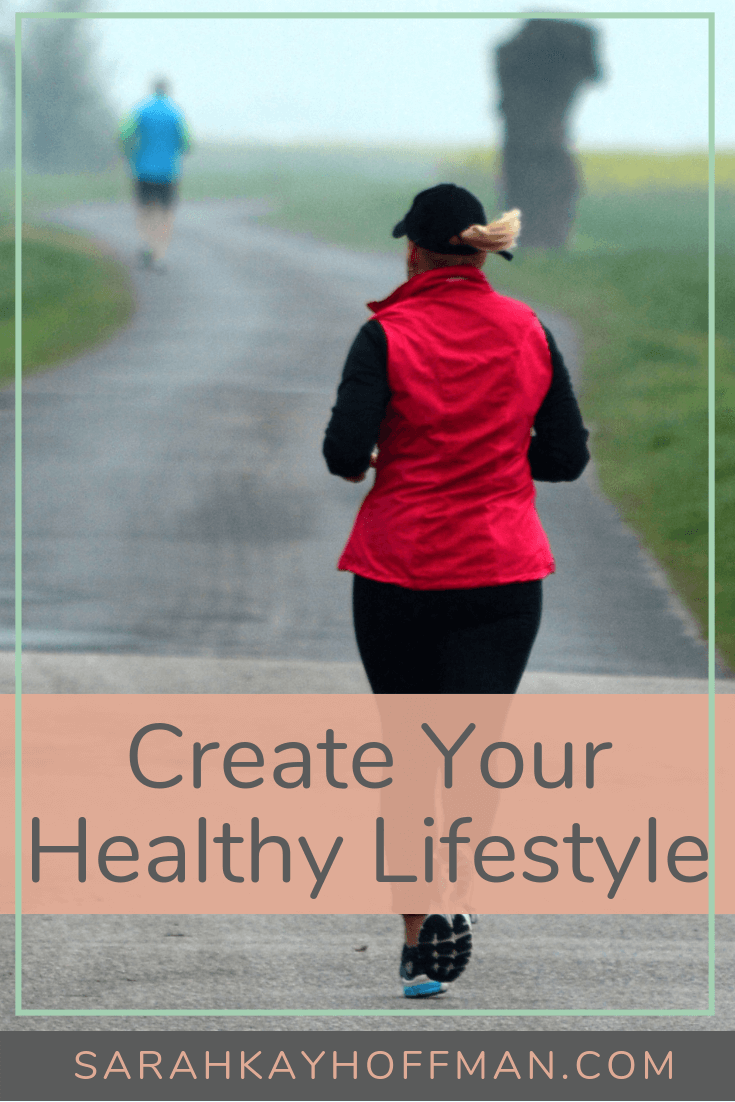 Create Your Healthy Lifestyle www.sarahkayhoffman.com #healthyliving #lifestyle #healthylifestyle #healthy