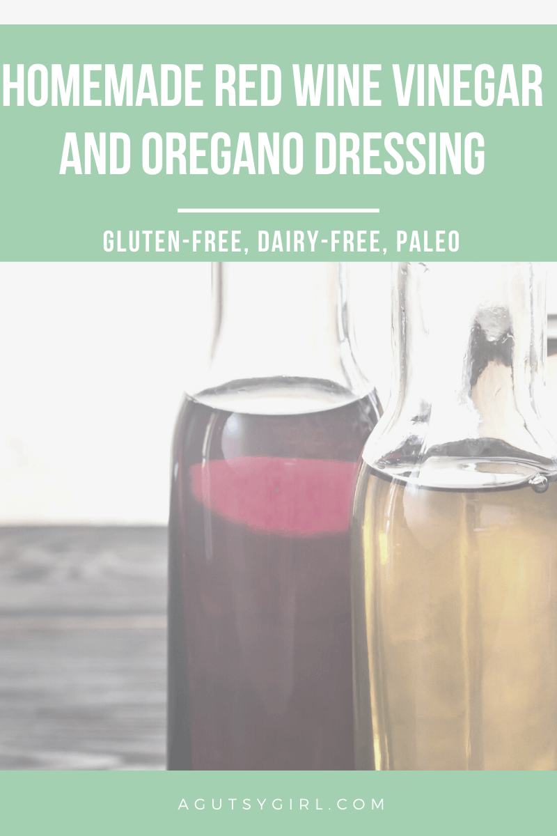 Homemade Red Wine Vinegar and Oregano Dressing agutsygirl.com #guthealth #glutenfreerecipe #dairyfreerecipe #saladdressing