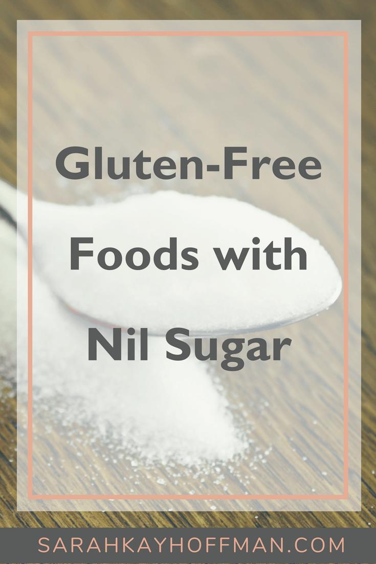 Gluten Free Foods with Nil Sugar www.sarahkayhoffman.com #glutenfree #nosugar #sugarfree #healthyliving #guthealth