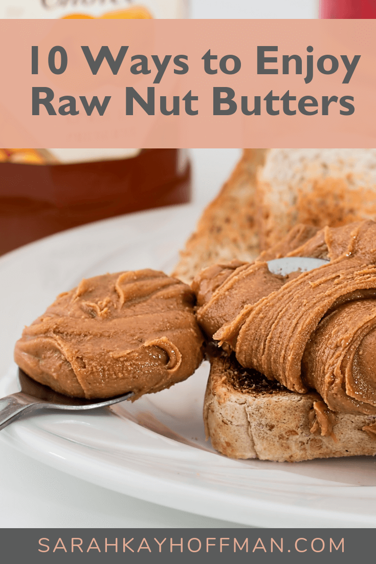10 Ways to Enjoy Raw Nut Butters www.sarahkayhoffman.com #nutbutter #peanutbutter #almondbutter #healthyliving #pb