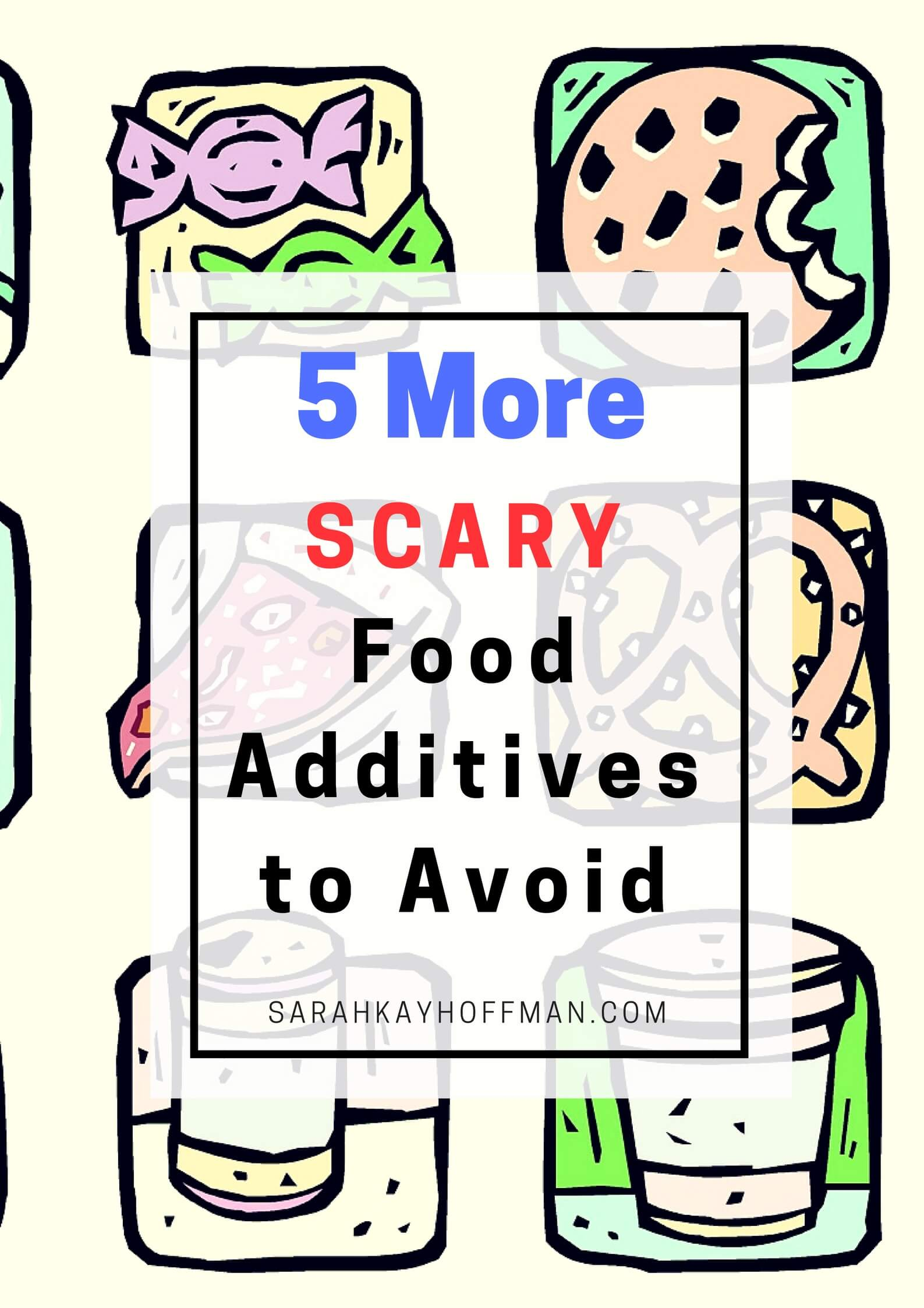 5 More Scary Food Additives to Avoid sarahkayhoffman.com #ibs #healthyliving #guthealth #gmos