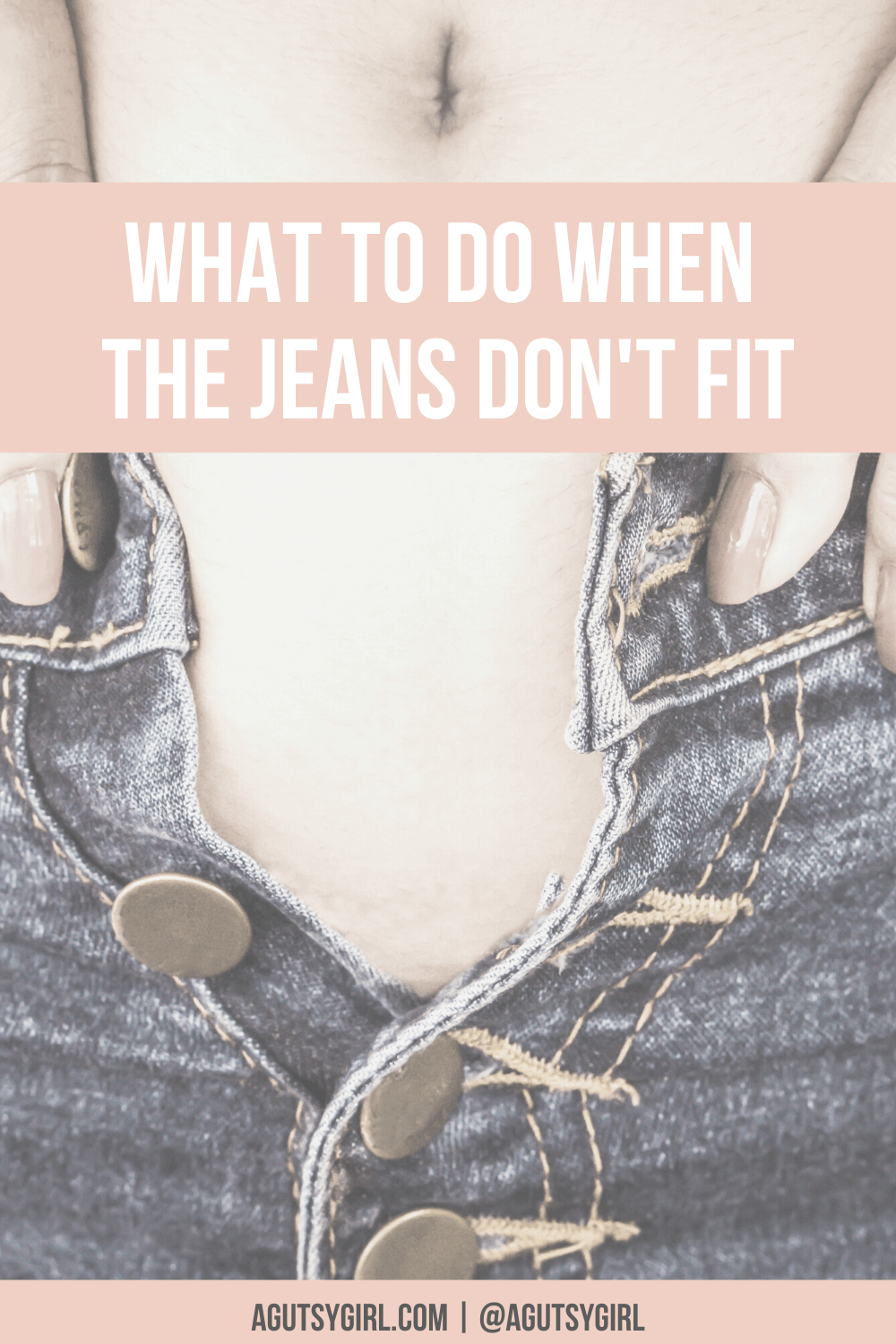 What to do when the jeans don't fit unbutton those pants agutsygirl.com #guthealth #bloated #leakygut #leakygutsyndrome