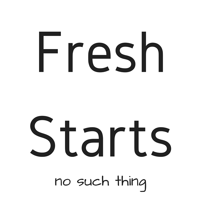 Fresh Starts. No Such Thing. sarahkayhoffman.com