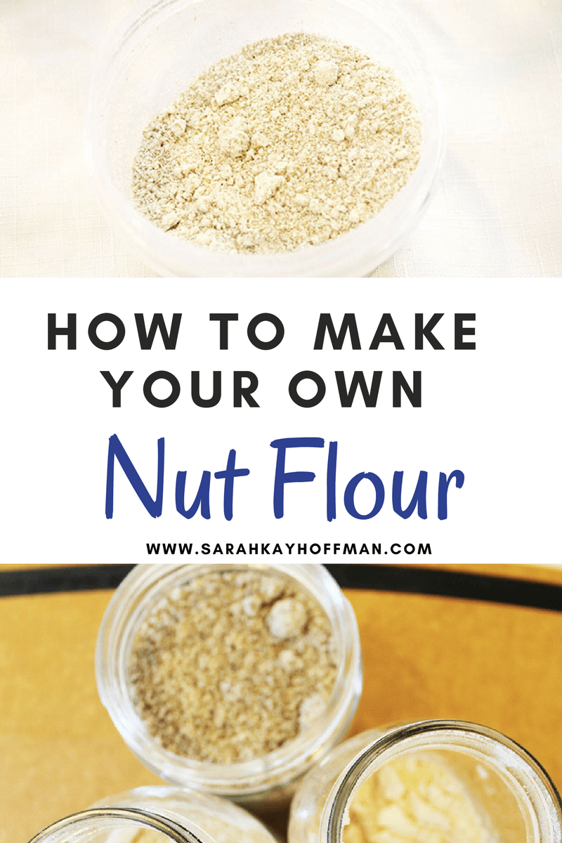 How to Make Your Own Nut Flour sarahkayhoffman.com