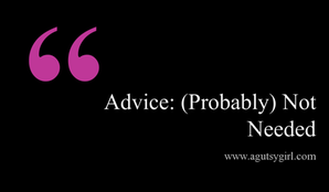 Advice Probably Not Needed