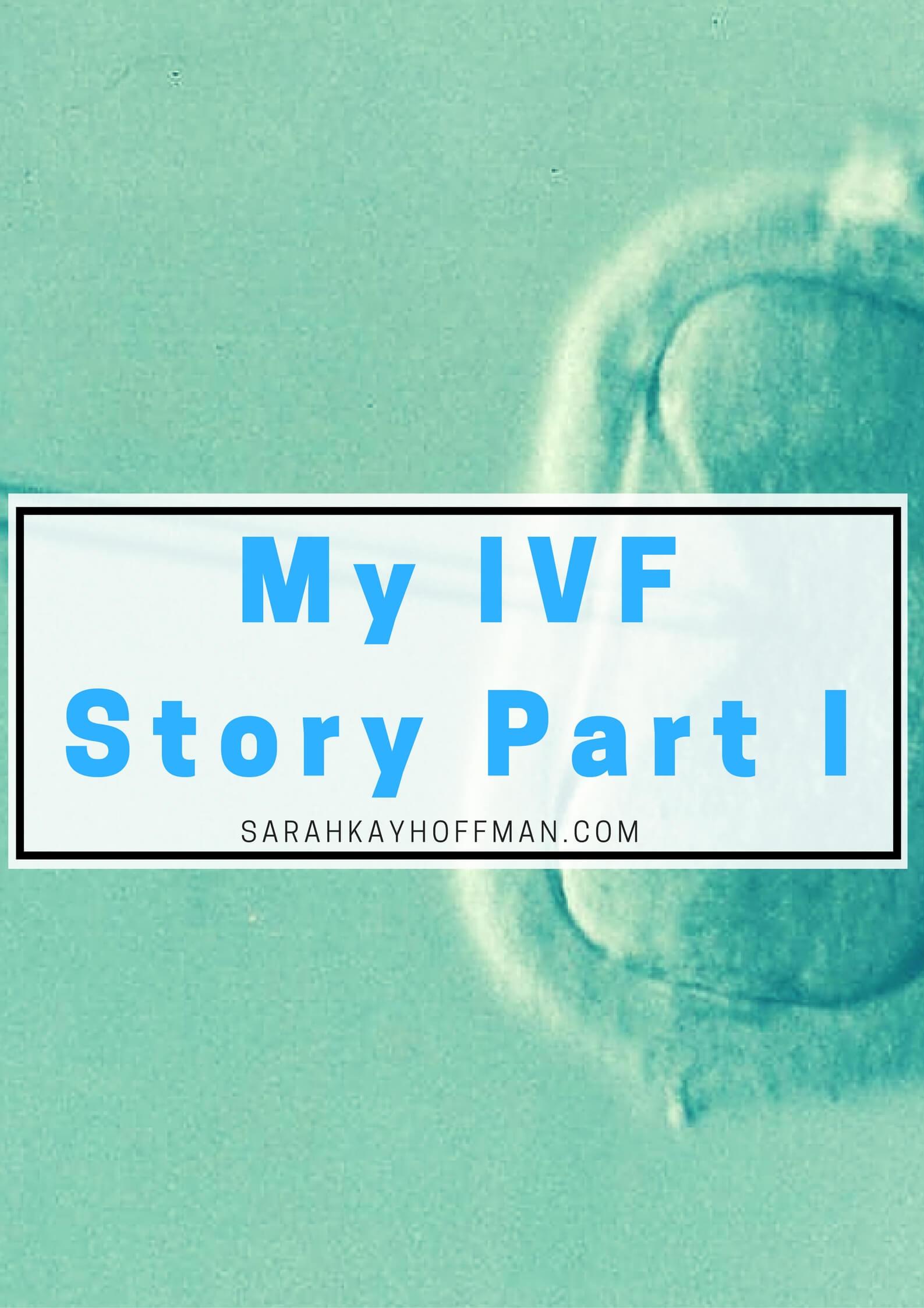 My IVF Story Part I sarahkayhoffman.com Infertility
