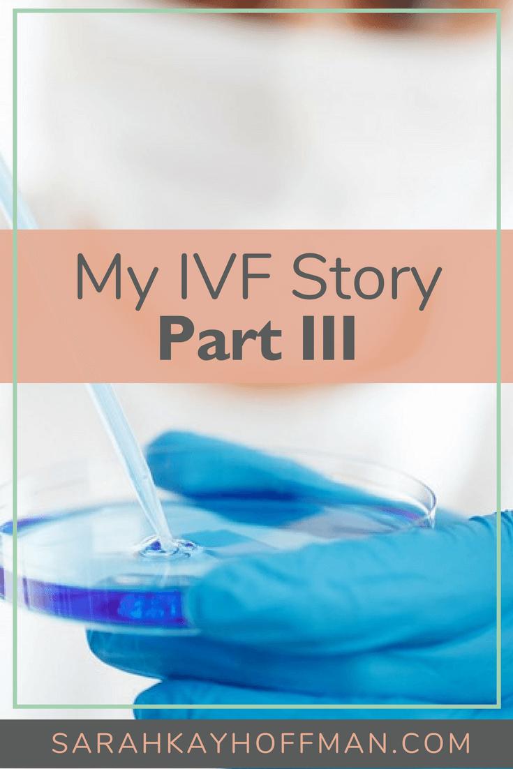 My IVF Story Part III sarahkayhoffman.com #ivf #infertility #ivfjourney