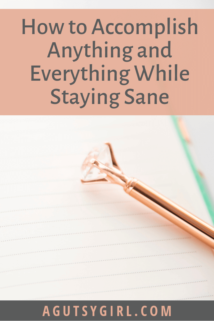 How to Accomplish Anything and Everything While Staying Sane agutsygirl.com #goals #habits #healthyliving #organizing