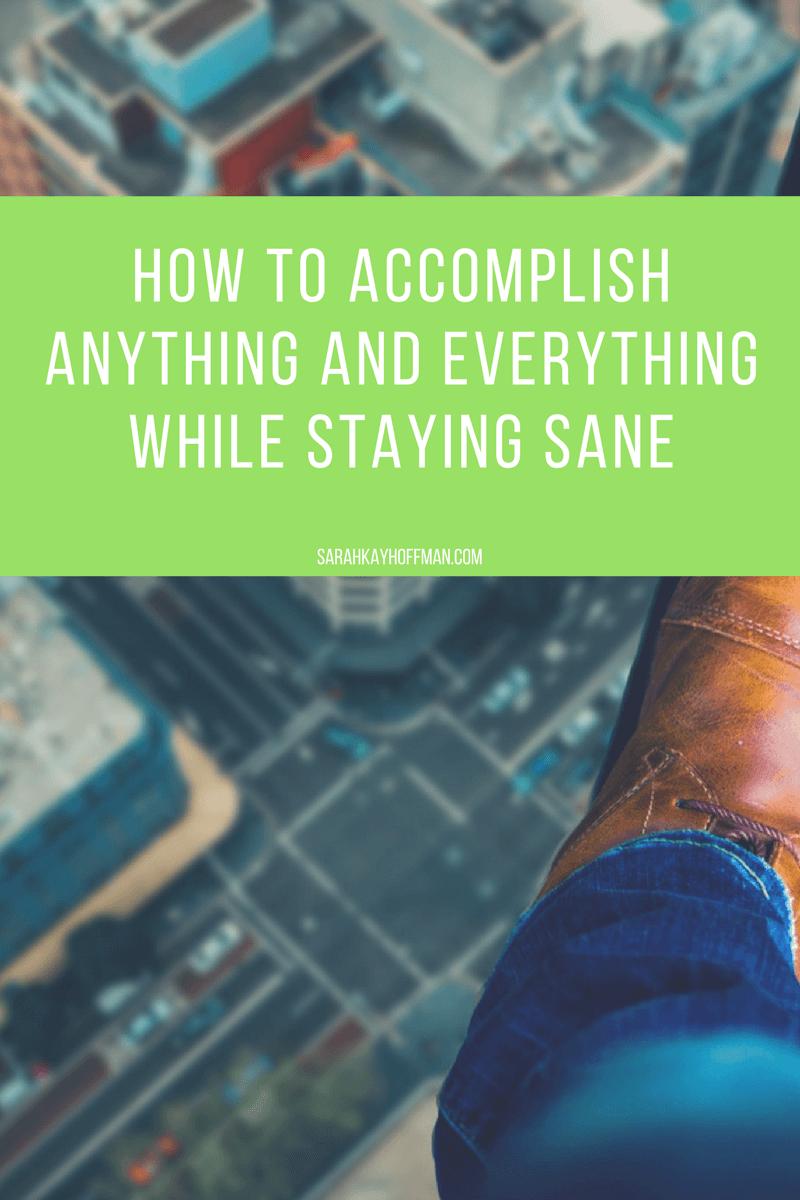How to Accomplish Anything and Everything While Staying Sane sarahkayhoffman.com