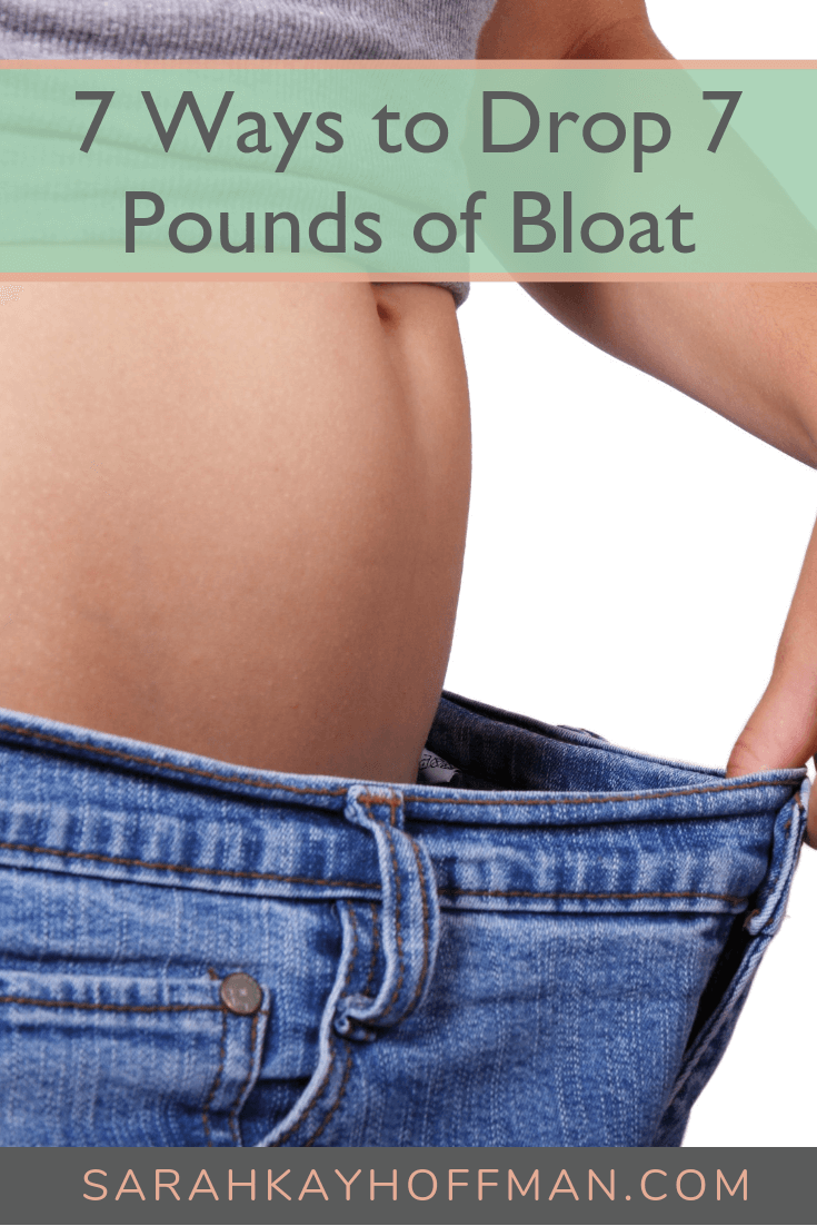 7 Ways to Drop 7 Pounds of Bloat www.sarahkayhoffman.com #ibs #bloat #guthealth #healthyliving