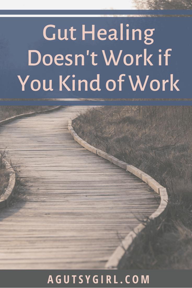 Gut Healing Doesn't Work if You Kind of Work agutsygirl.com #guthealth #guthealing #ibs