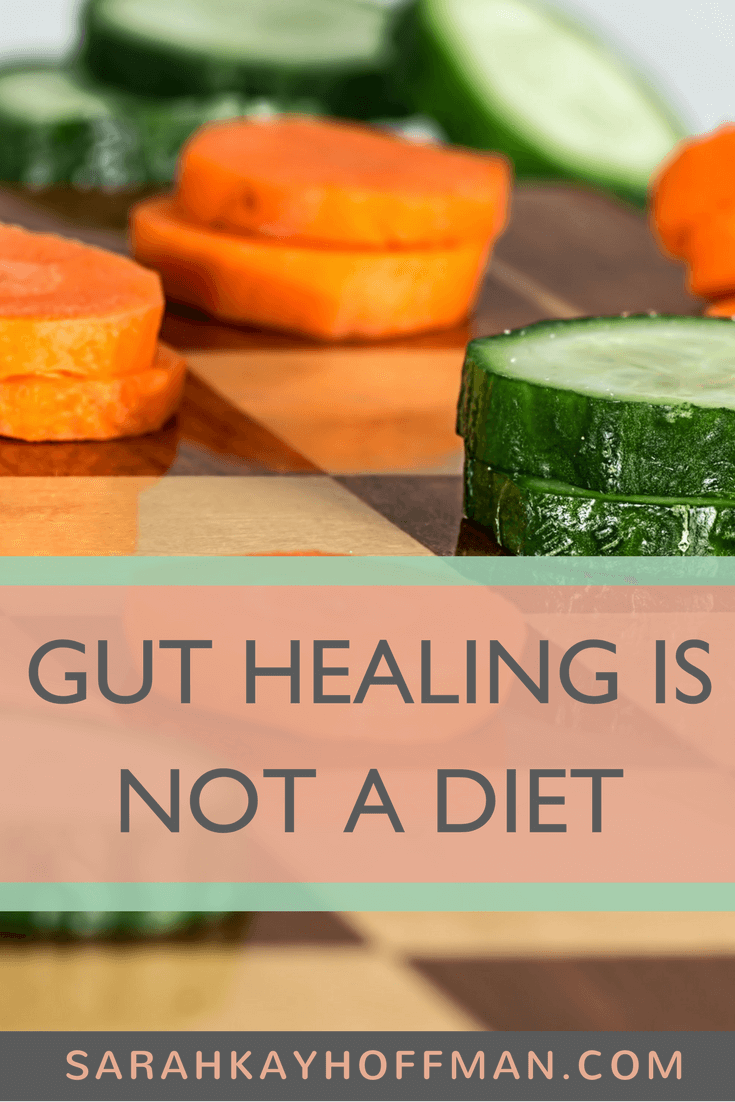 Gut Healing is Not a Diet www.sarahkayhoffman.com