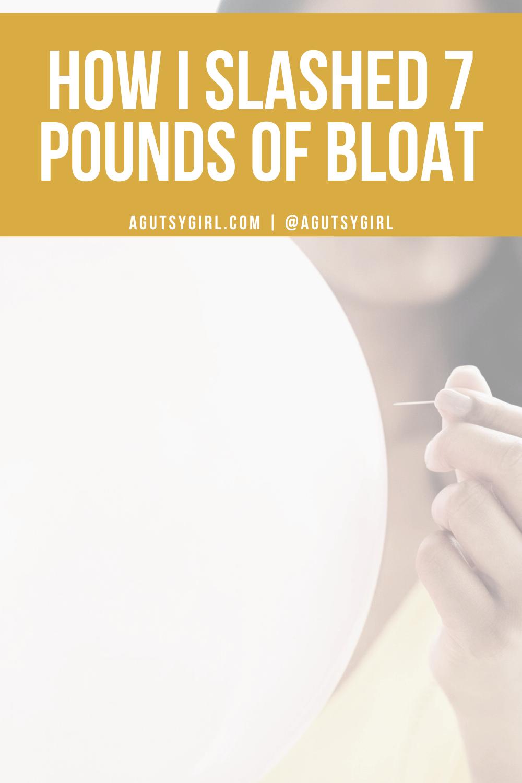 How I slashed 7 pounds of bloat agutsygirl.com #guthealth #bloated #bloat