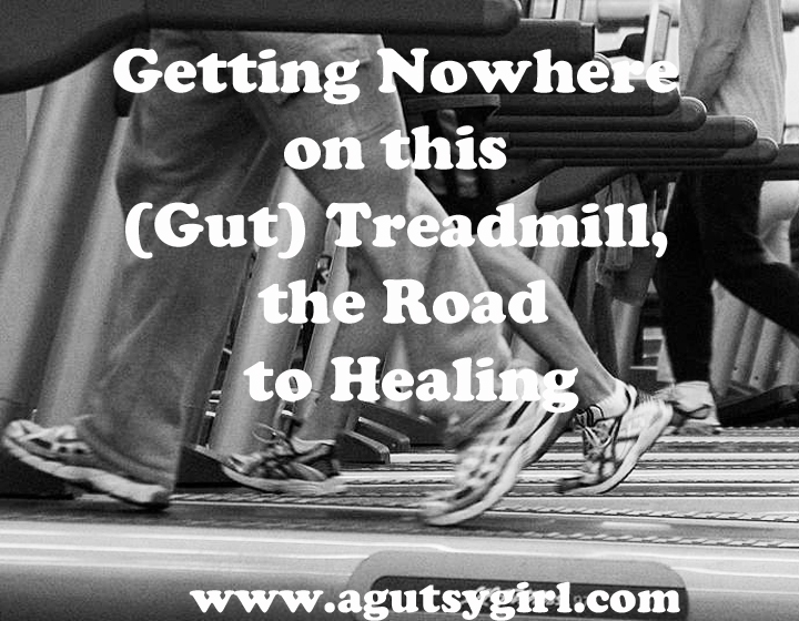 Getting Nowhere on this Gut Treadmill, the Road to Healing via www.agutsygirl.com #ibs #ibd #colitis