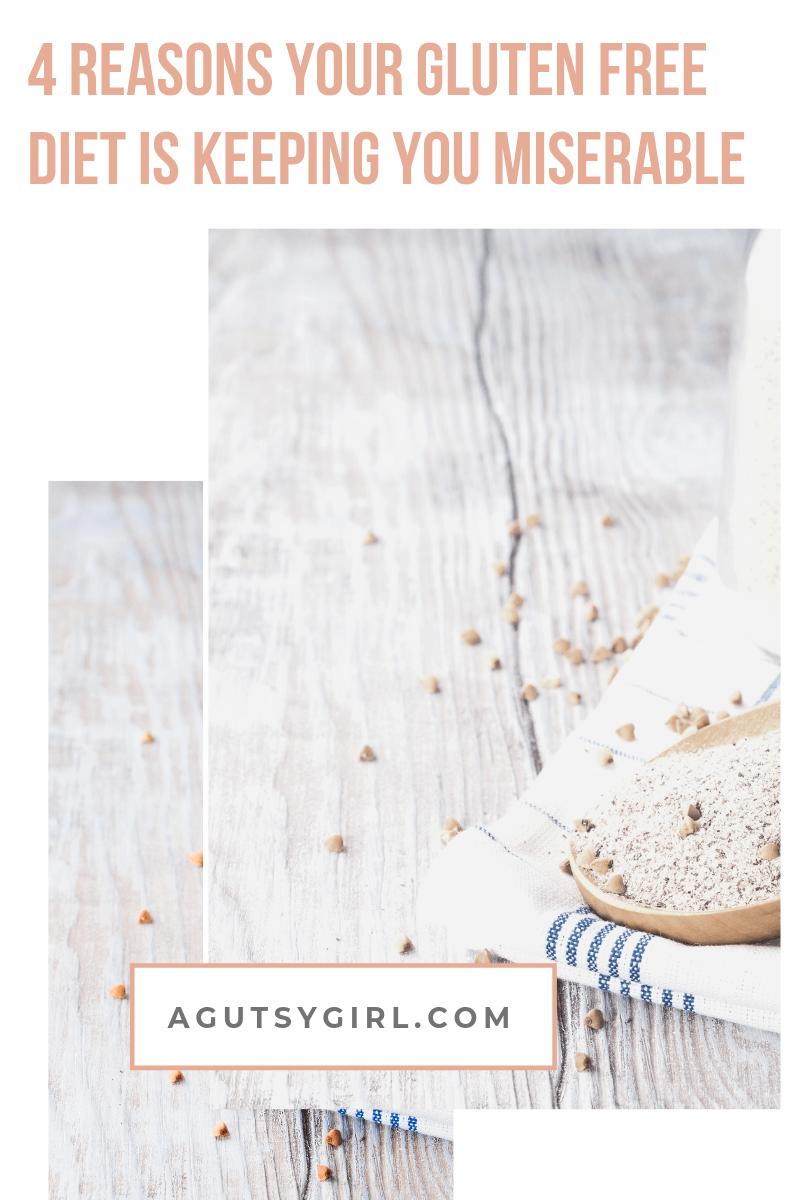 4 Reasons Your Gluten Free Diet is Keeping You Miserable agutsygirl.com #glutenfree #guthealing #gut
