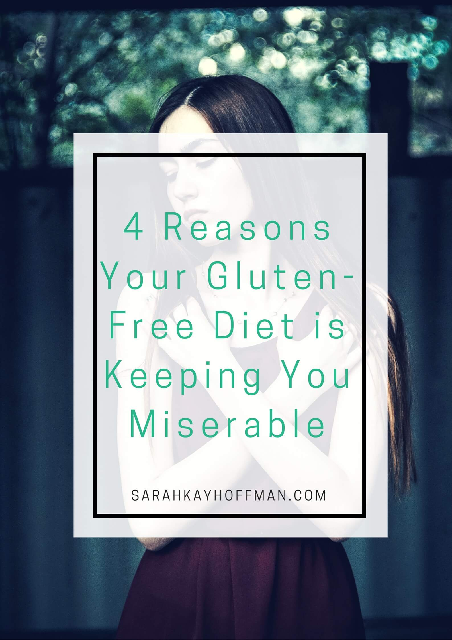 4 Reasons Your Gluten-Free Diet is Keeping You Miserable sarahkayhoffman.com #glutenfree #healthyliving #guthealth
