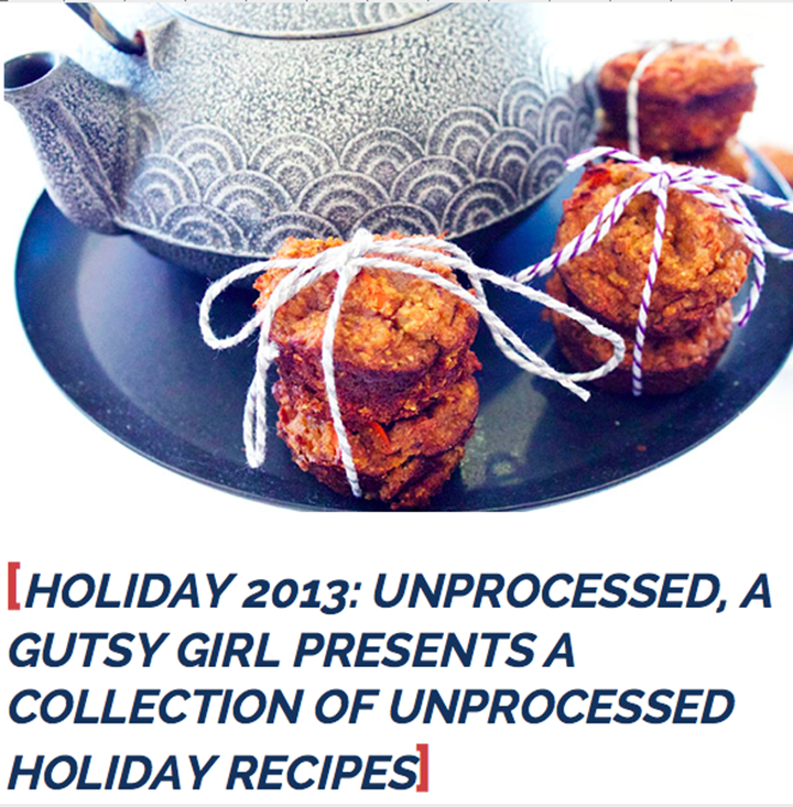 Holiday 2013: Unprocessed, A Gutsy Girl Presents a Collection of Unprocessed Holiday Recipes www.agutsygirl.com FREE ebook download