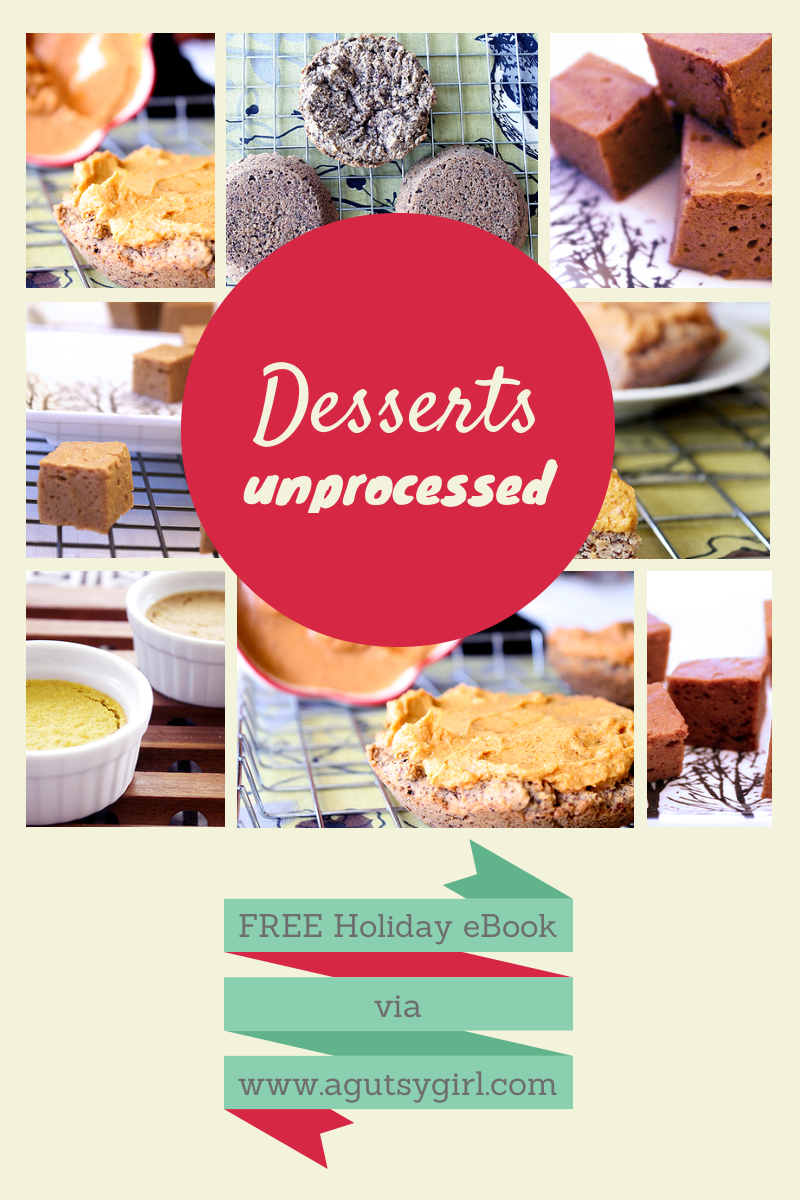 Desserts. Download the Holiday 2013: Unprocessed, A Gutsy Girl Presents a Collection of Unprocessed Holiday Recipes for FREE via www.agutsygirl.com