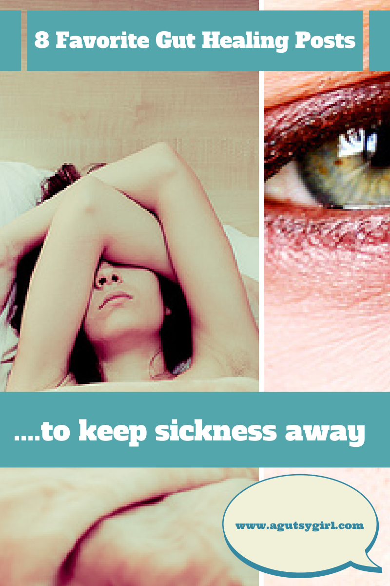 8 Favorite Gut Healing Posts to keep sickness away www.agutsygirl.com