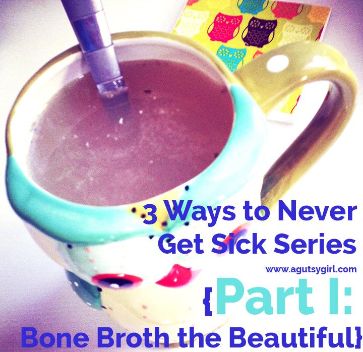 www.agutsygirl.com 3 Ways to Never Get Sick Series {Part I: Bone Broth the Beautiful}