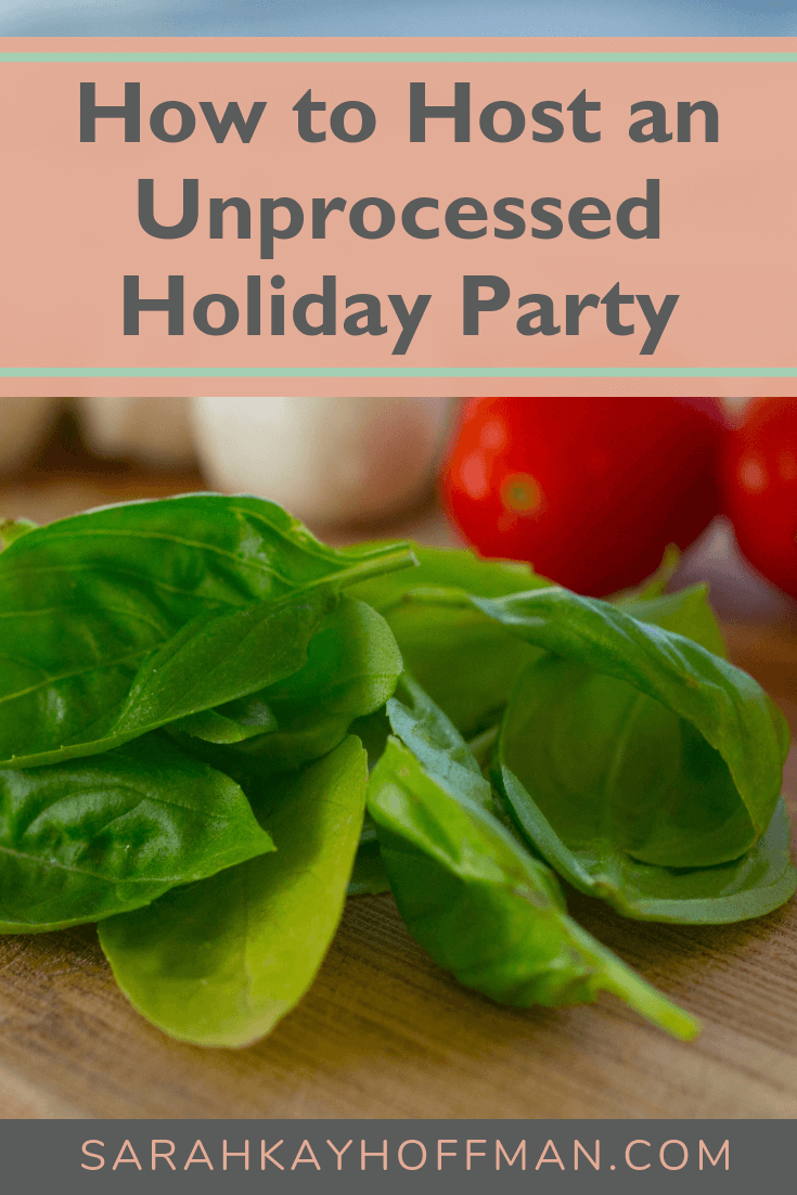How to Host an Unprocessed Holiday Party www.sarahkayhoffman.com #healthliving #holiday #recipes #guthealth