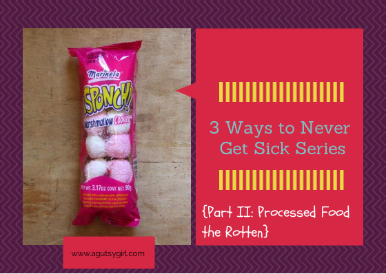 www.agutsygirl.com 3 Ways to Never Get Sick Series {Part II Processed Food the Rotten}