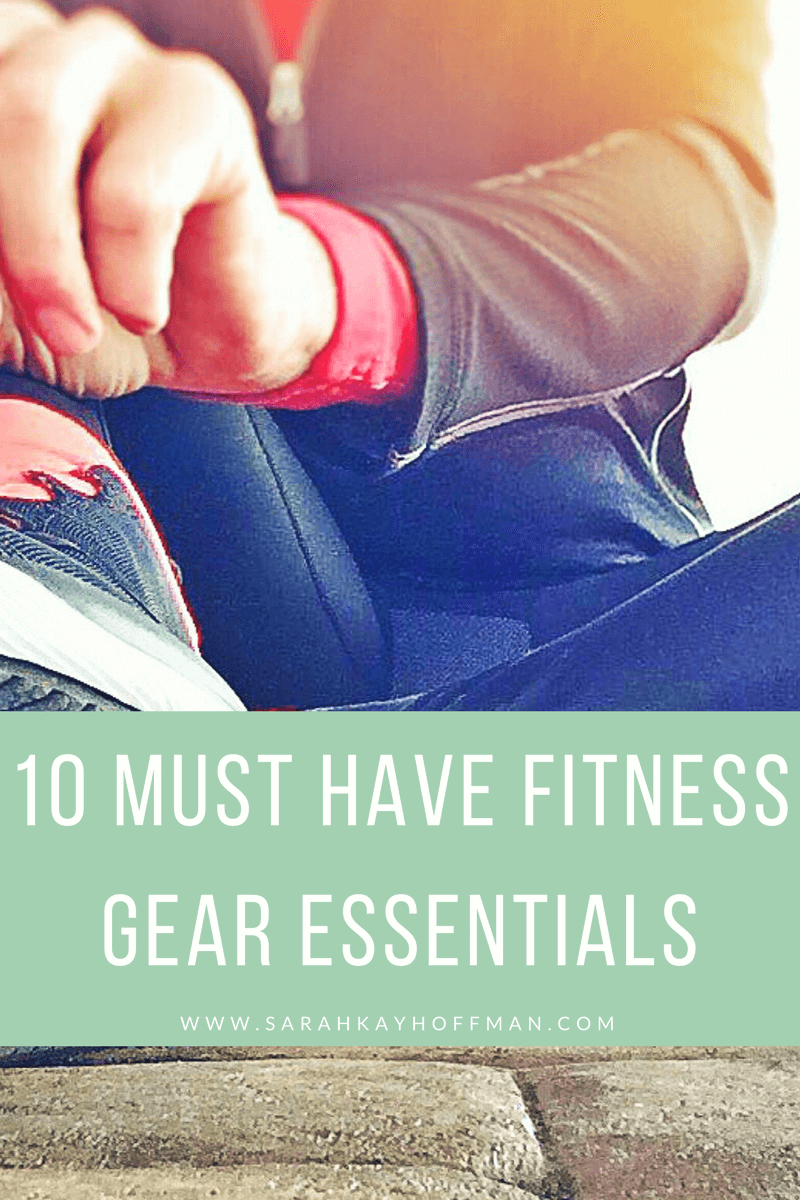 10 Must Have Fitness Gear Essentials www.sarahkayhoffman.com