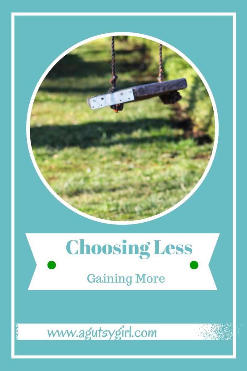 Choosing Less, Gaining More via www.agutsygirl.com