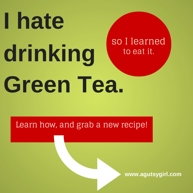 I hate drinking Green Tea. So I learned to eat it. Grab the recipe. www.agutsygirl.com