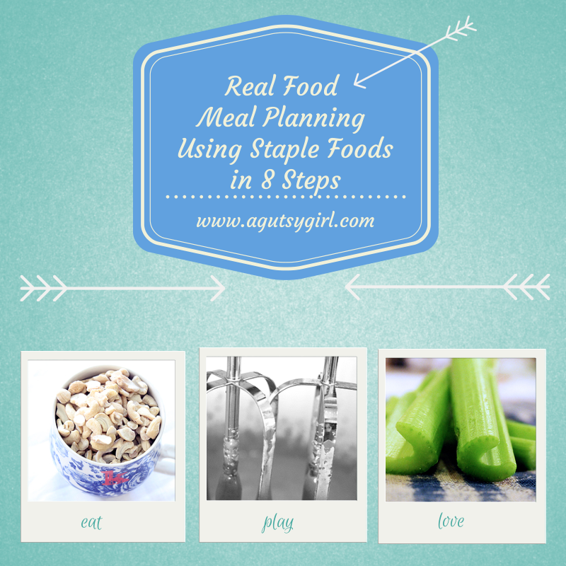 Real Food Meal Planning Using Staple Foods in 8 Steps www.agutsygirl.com #Unprocessed #mealprep #healthyliving