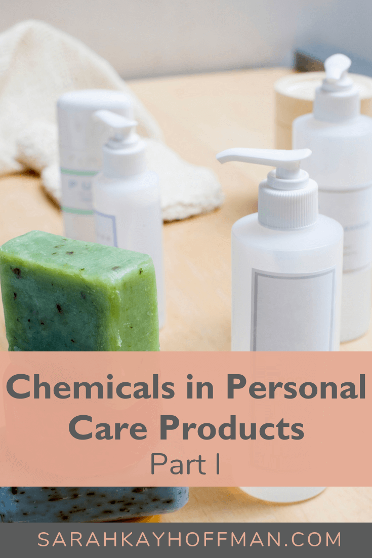 Chemicals in Personal Care Products Part I www.sarahkayhoffman.com #saferskincare #acne #chemicals #healthyliving