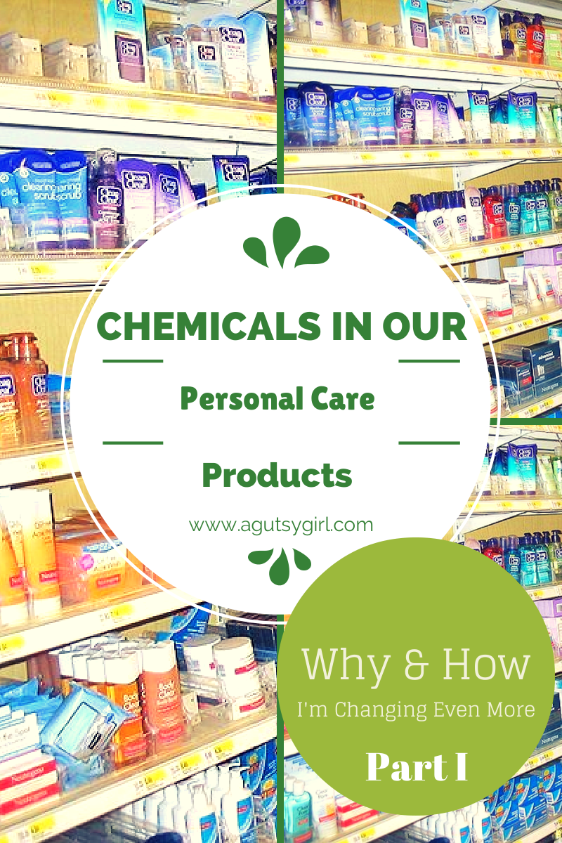 Chemicals in our Personal Care Products. Why and How I'm Changing Even More via www.agutsygirl.com #natural #unprocessed #Gutsy