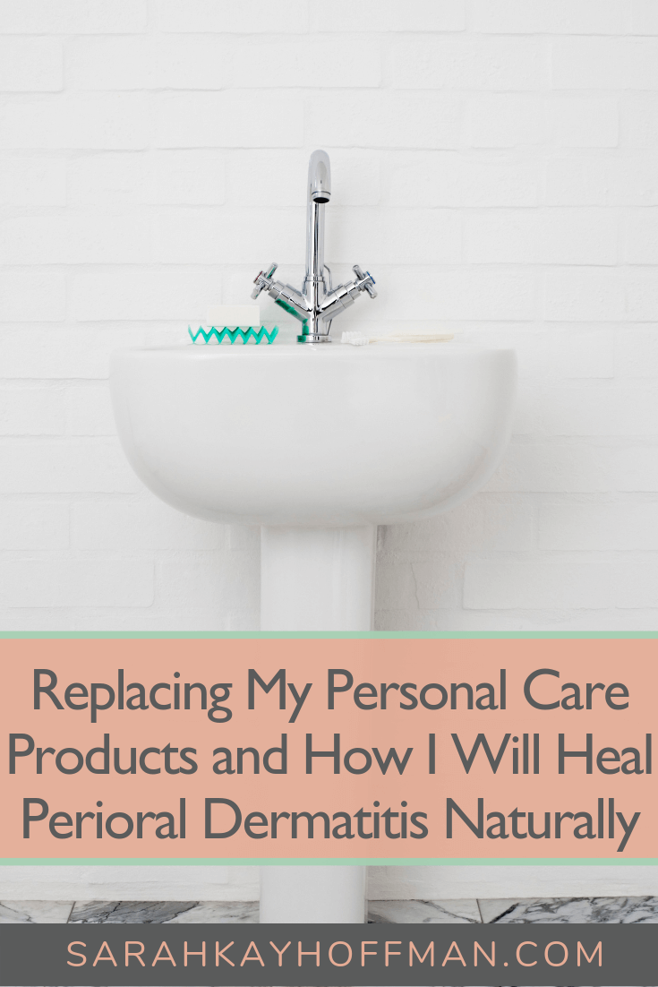 Replacing My Personal Care Products and How I Will Heal Perioral Dermatitis Naturally www.sarahkayhoffman.com #skincare #dermatitis #healthyliving #acne