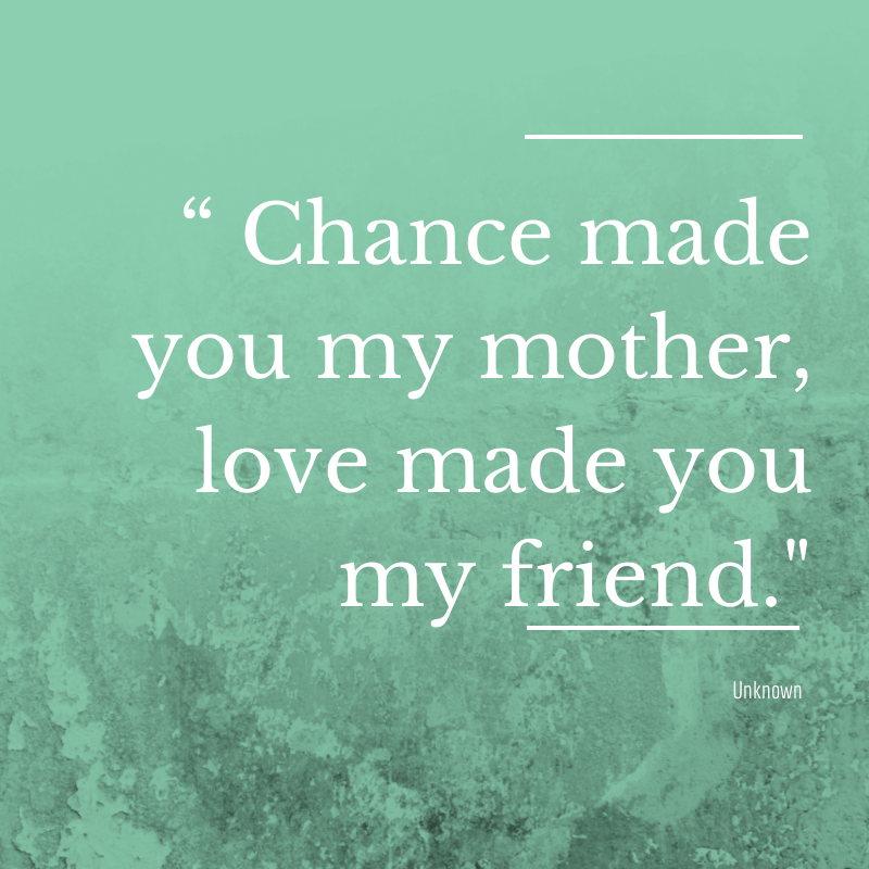 """www.agutsygirl.com """" Chance made you my mother, love made you my friend."""""""
