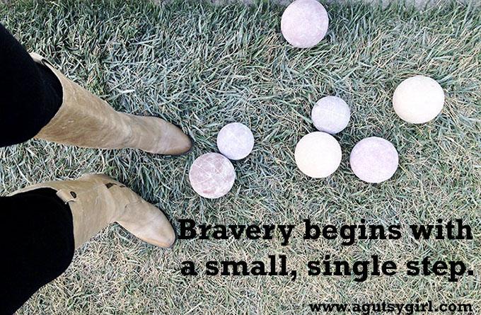 Bravery begins with a small, single step. via www.agutsygirl.com