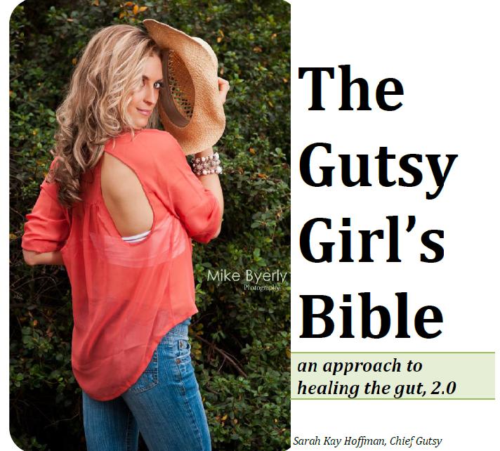 The Gutsy Girl's Bible: an approach to healing the gut, 2.0 sarahkayhoffman.com