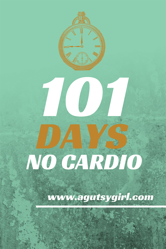 101 Days No Cardio via www.agutsygirl.com