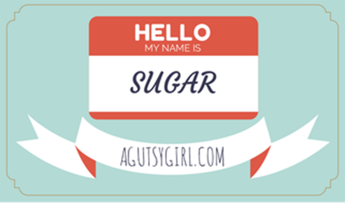 My name is Sugar. 192 Sugar sources and alternate names. www.agutsygirl.com