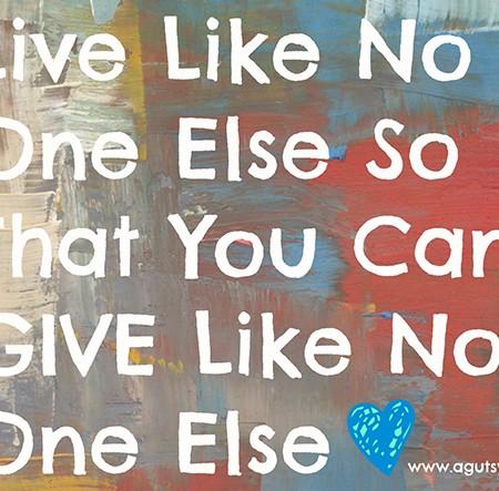 Live Like No One Else via www.agutsygirl.com