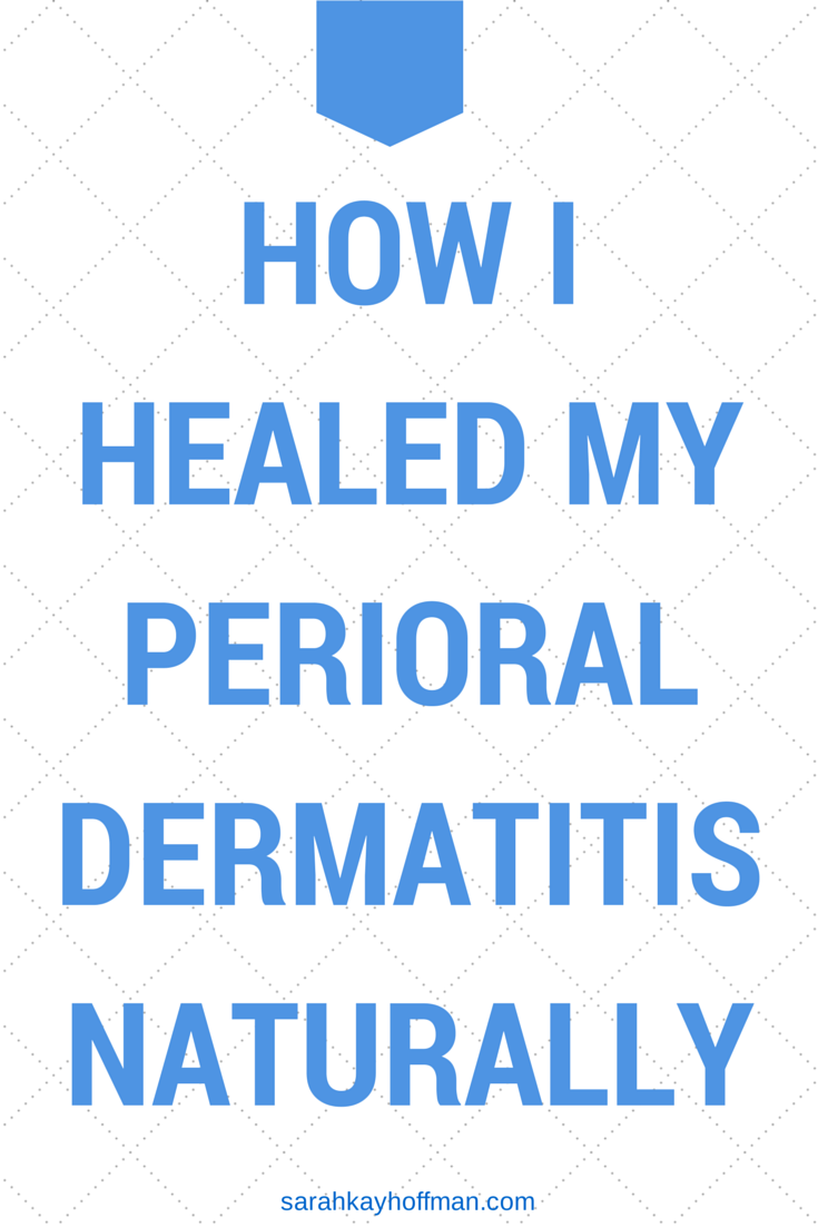 How I Healed My Perioral Dermatitis Naturally www.sarahkayhoffman.com