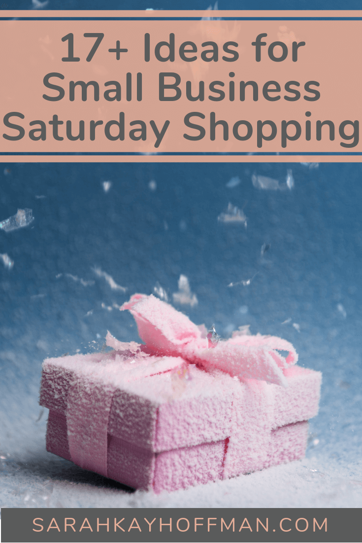 17+ Ideas for Small Business Saturday Shopping www.sarahkayhoffman.com #smallbusiness #shopsmall #entrepreneur #mompreneur