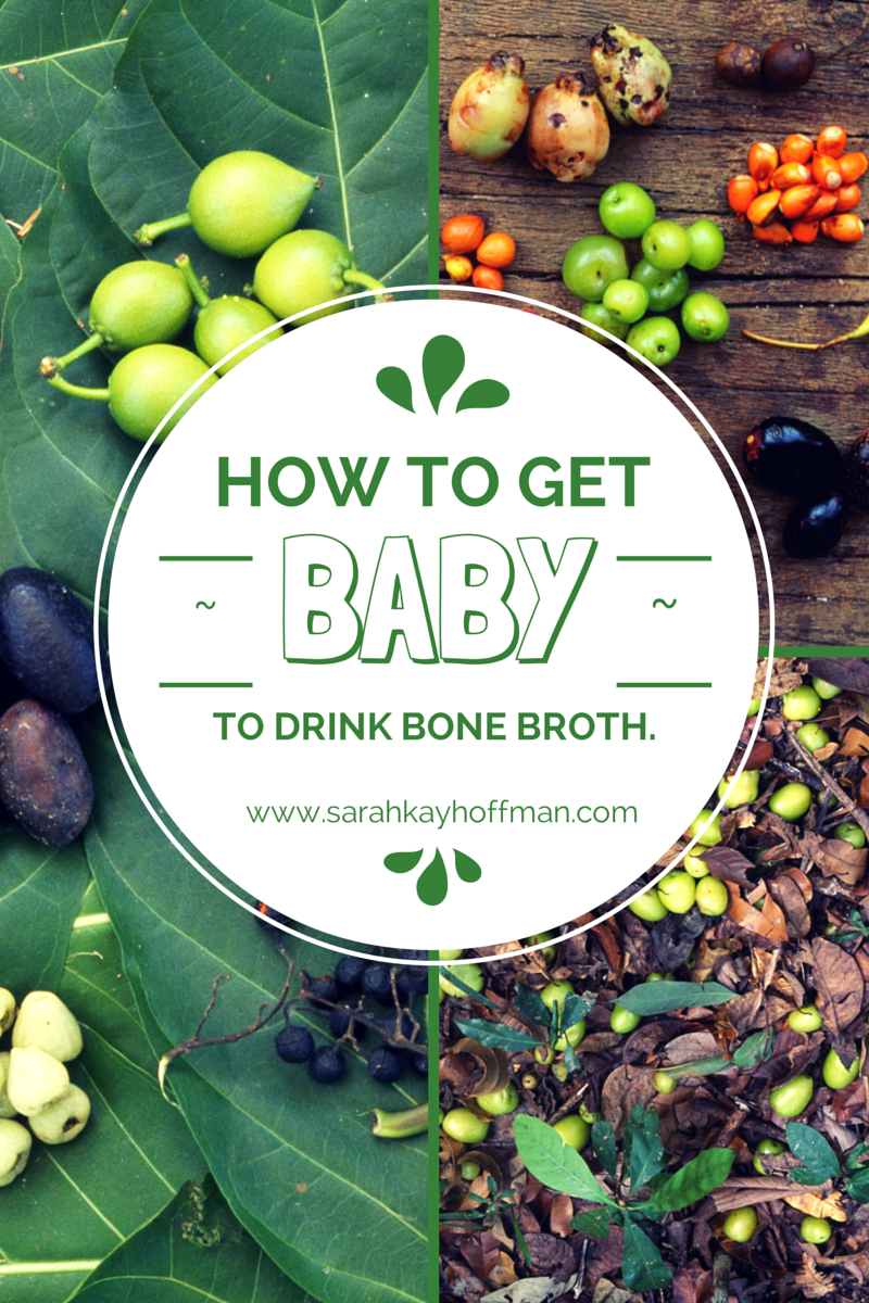 How to get baby to drink bone broth. www.sarahkayhoffman.com