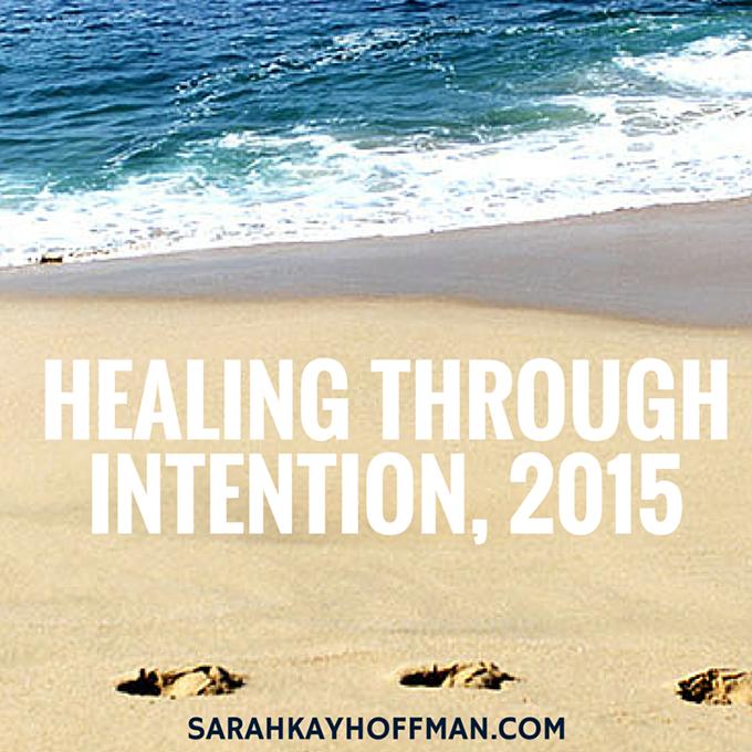 Healing Through Intention 2015 sarahkayhoffman.com