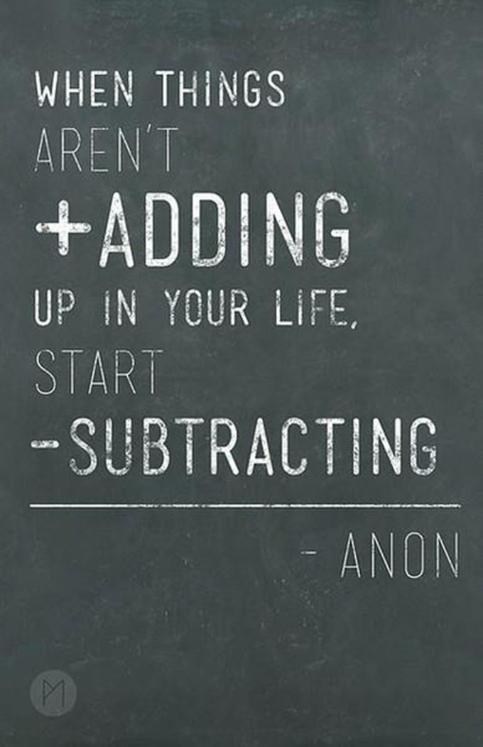 When things aren't adding up, start subtracting. sarahkayhoffman.com